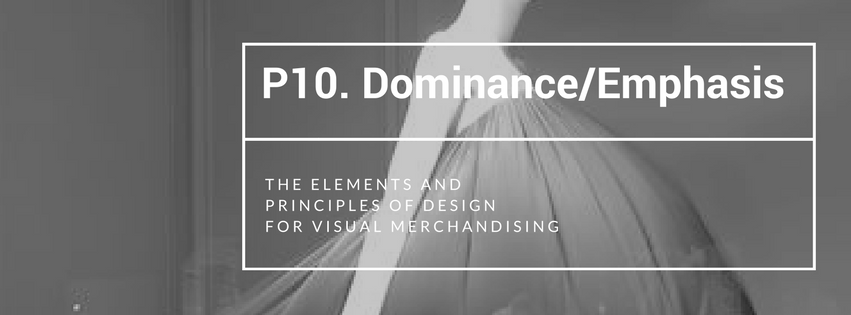 Principles of Design for VM Part 10: Dominance/Emphasis